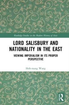 Lord Salisbury and Nationality in the East : Viewing Imperialism in its Proper Perspective, Hardback Book