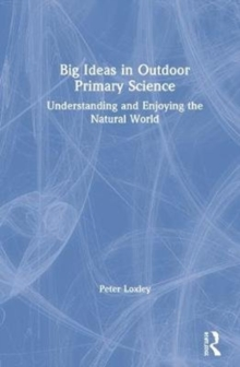 Big Ideas in Outdoor Primary Science : Understanding and Enjoying the Natural World, Hardback Book