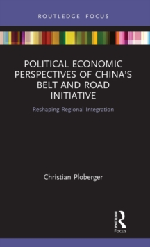 Political Economic Perspectives of China's Belt and Road Initiative : Reshaping Regional Integration, Hardback Book