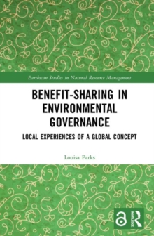 Benefit-sharing in Environmental Governance : Local Experiences of a Global Concept, Hardback Book