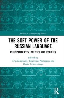The Soft Power of the Russian Language : Pluricentricity, Politics and Policies, Hardback Book