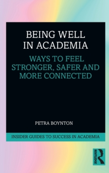Being Well in Academia : Ways to Feel Stronger, Safer and More Connected, Paperback / softback Book