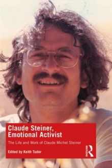Claude Steiner, Emotional Activist : The Life and Work of Claude Michel Steiner, Paperback / softback Book