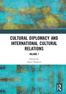 Cultural Diplomacy and International Cultural Relations: Volume I, Hardback Book