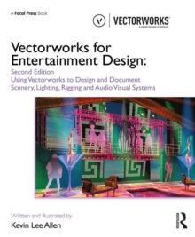 Vectorworks for Entertainment Design : Using Vectorworks to Design and Document Scenery, Lighting, Rigging and Audio Visual Systems, Paperback / softback Book