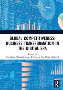 Global Competitiveness: Business Transformation in the Digital Era : Proceedings of the First Economics and Business Competitiveness International Conference (EBCICON 2018), September 21-22, 2018, Bal, Hardback Book