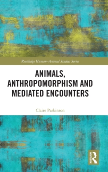 Animals, Anthropomorphism and Mediated Encounters, Hardback Book