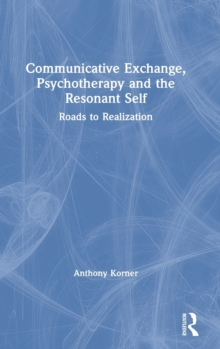 Communicative Exchange, Psychotherapy and the Resonant Self : Roads to Realization, Hardback Book