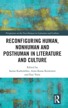 Reconfiguring Human, Nonhuman and Posthuman in Literature and Culture, Hardback Book