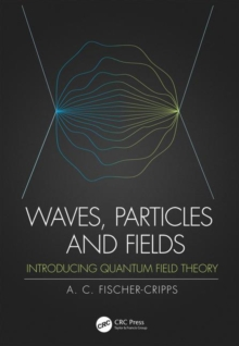 Waves, Particles and Fields : Introducing Quantum Field Theory, Paperback / softback Book