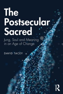The Postsecular Sacred : Jung, Soul and Meaning in an Age of Change, Paperback / softback Book