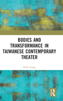 Bodies and Transformance in Taiwanese Contemporary Theater, Hardback Book