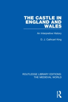 The Castle in England and Wales : An Interpretive History, Hardback Book