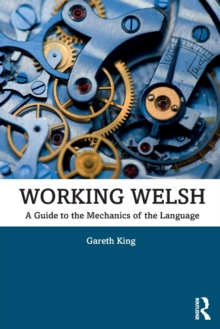 Working Welsh : A Guide to the Mechanics of the Language, Paperback / softback Book