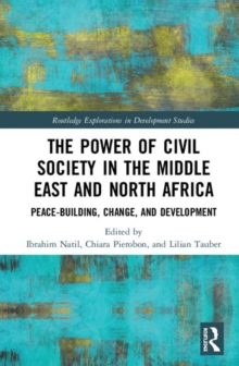 The Power of Civil Society in the Middle East and North Africa : Peace-building, Change, and Development, Hardback Book