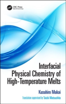 Interfacial Physical Chemistry of High-Temperature Melts, Hardback Book