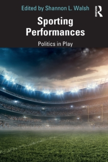 Sporting Performances : Politics in Play, Paperback / softback Book