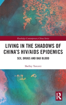 Living in the Shadows of China's HIV/AIDS Epidemics : Sex, Drugs and Bad Blood, Hardback Book