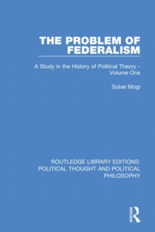The Problem of Federalism : A Study in the History of Political Theory - Volume One, Hardback Book