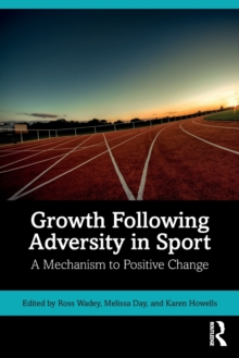 Growth Following Adversity in Sport : A Mechanism to Positive Change, Paperback / softback Book