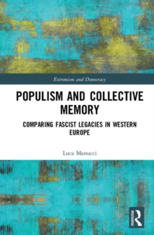 Populism and Collective Memory : Comparing Fascist Legacies in Western Europe, Hardback Book