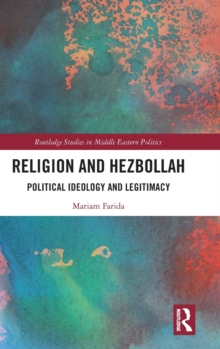 Religion and Hezbollah : Political Ideology and Legitimacy, Hardback Book
