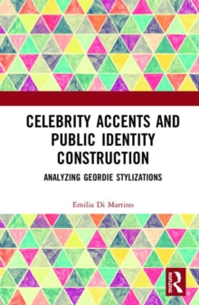 Celebrity Accents and Public Identity Construction : Analyzing Geordie Stylizations, Hardback Book