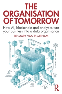 The Organisation of Tomorrow : How AI, blockchain and analytics turn your business into a data organisation, Paperback / softback Book
