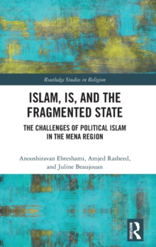 Islam, IS and the Fragmented State : The Challenges of Political Islam in the MENA Region, Hardback Book