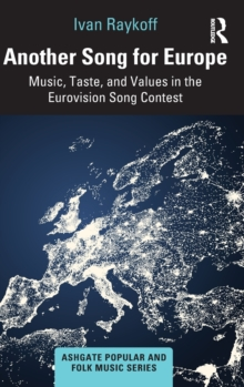 Another Song for Europe : Music, Taste, and Values in the Eurovision Song Contest, Hardback Book