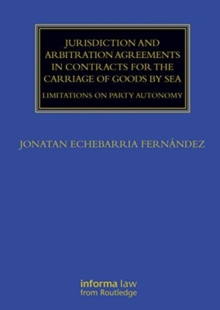 Jurisdiction and Arbitration Agreements in Contracts for the Carriage of Goods by Sea : Limitations on Party Autonomy, Hardback Book