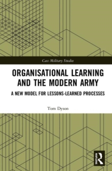 Organisational Learning and the Modern Army : A New Model for Lessons-Learned Processes, Hardback Book
