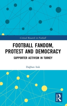 Football Fandom, Protest and Democracy : Supporter Activism in Turkey, Hardback Book