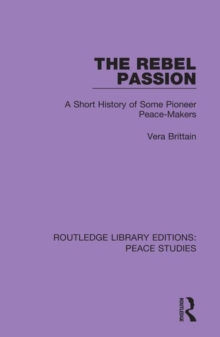 The Rebel Passion : A Short History of Some Pioneer Peace-Makers, Hardback Book