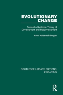 Evolutionary Change : Toward a Systemic Theory of Development and Maldevelopment, Hardback Book