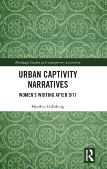 Urban Captivity Narratives : Women's Writing After 9/11, Hardback Book
