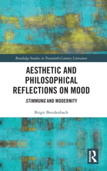 Aesthetic and Philosophical Reflections on Mood : Stimmung and Modernity, Hardback Book