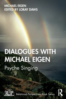 Dialogues with Michael Eigen : Psyche Singing, Paperback / softback Book