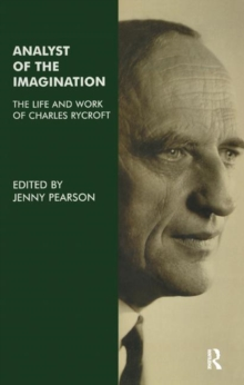 Analyst of the Imagination : The Life and Work of Charles Rycroft, Hardback Book