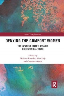 Denying the Comfort Women : The Japanese State's Assault on Historical Truth, Paperback / softback Book
