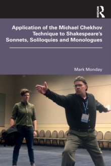 Application of the Michael Chekhov Technique to Shakespeare's Sonnets, Soliloquies and Monologues, Paperback / softback Book