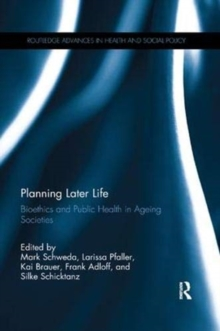 Planning Later Life : Bioethics and Public Health in Ageing Societies, Paperback / softback Book