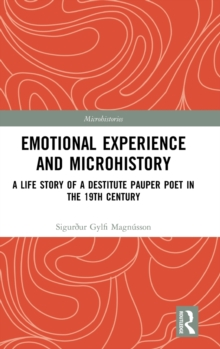 Emotional Experience and Microhistory : A Life Story of a Destitute Pauper Poet in the 19th Century, Hardback Book