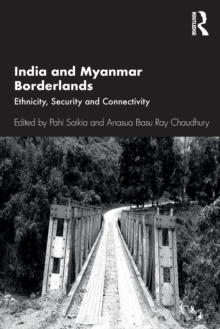 India and Myanmar Borderlands : Ethnicity, Security and Connectivity, Paperback / softback Book