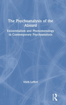 The Psychoanalysis of the Absurd : Existentialism and Phenomenology in Contemporary Psychoanalysis, Hardback Book
