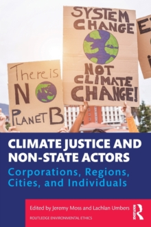 Climate Justice and Non-State Actors : Corporations, Regions, Cities, and Individuals, Paperback / softback Book