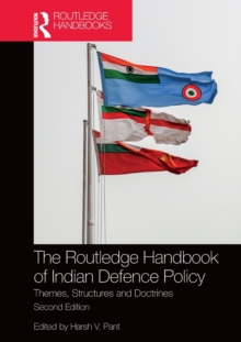 The Routledge Handbook of Indian Defence Policy : Themes, Structures and Doctrines, Hardback Book