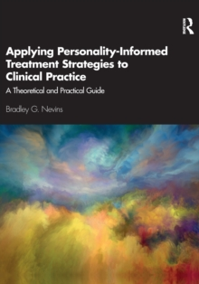Applying Personality-Informed Treatment Strategies to Clinical Practice : A Theoretical and Practical Guide, Paperback / softback Book
