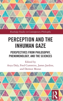 Perception and the Inhuman Gaze : Perspectives from Philosophy, Phenomenology, and the Sciences, Hardback Book