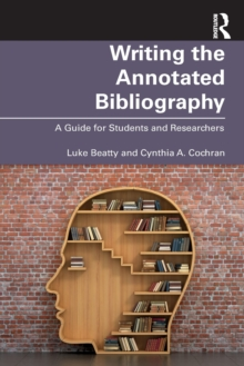 Writing the Annotated Bibliography : A Guide for Students & Researchers, Paperback / softback Book